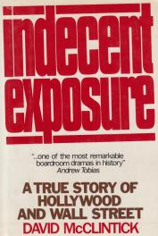 cover of Indecent Exposure a True Story of Hollwyood and Wall Street by David McClintick