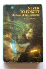 cover of Never to Forget The Jews of the Holocaust by Milton Meltzer