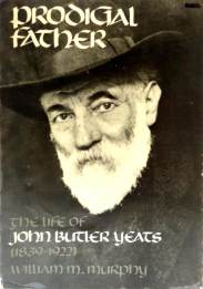 cover of Prodigal Father The Life of John Butler Yeats by William M Murphy