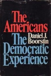 cover of The Americans The Democratic Experience by Daniel J Boorstin