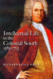 Intellectual Life in the Colonial South 1583-1763, by Richard Beale Davis