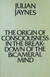 The Origin of Consciousness in the Breakdown of the Bicameral Mind by Julian Jaynes