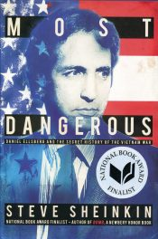 Most Dangerous: Daniel Ellsberg and the Secret History of the Vietnam War by Steve Sheinkin book cover, 2015