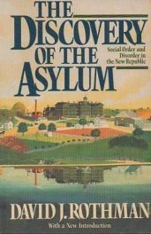 cover of The Discovery of the Asylum Social Order and Disorder in the New Republic by Daivd J Rothman
