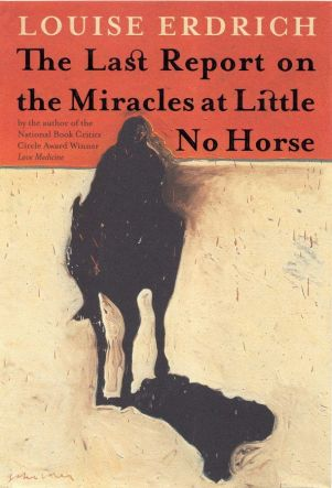 The Last Report on the Miracles at Little No Horse by Louise Erdrich Book Cover