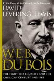 David Levering Lewis – W.E.B. Du Bois: The Fight for Equality and the American Century, 1919-1963