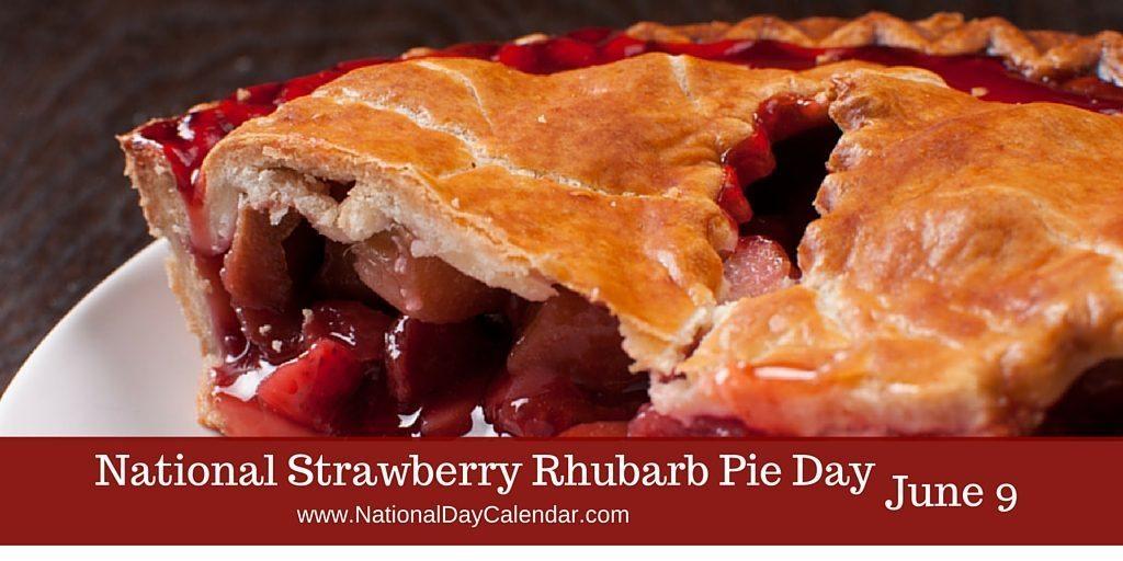 National Strawberry Rhubarb Pie Day June 9