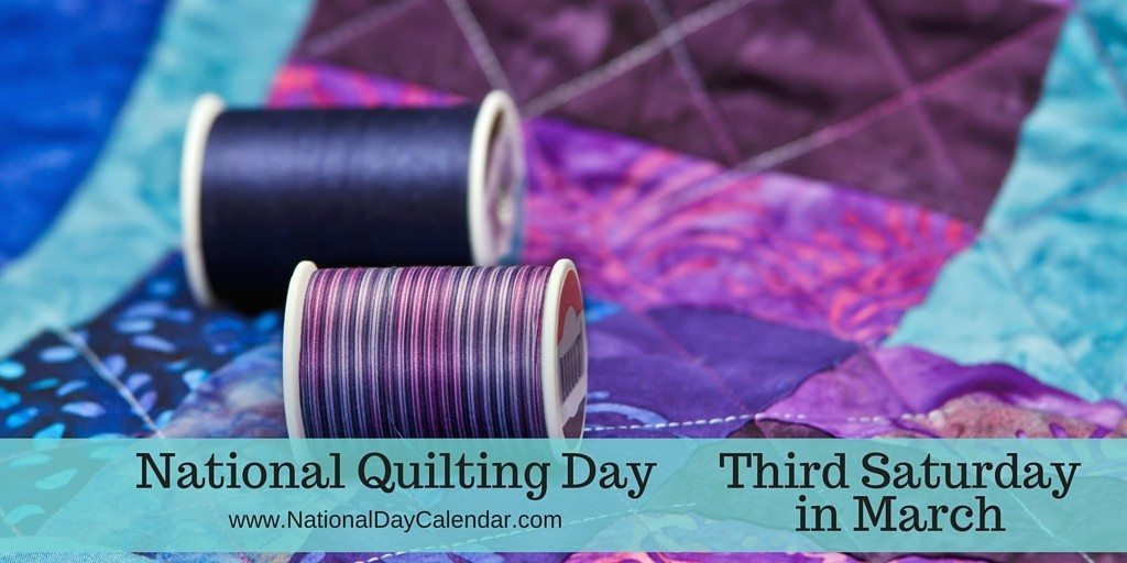 National Quilting Day - Third Saturday in March
