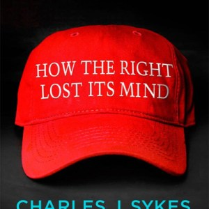 02fa5287dde Charlie Sykes s  How the Right Lost Its Mind   Review