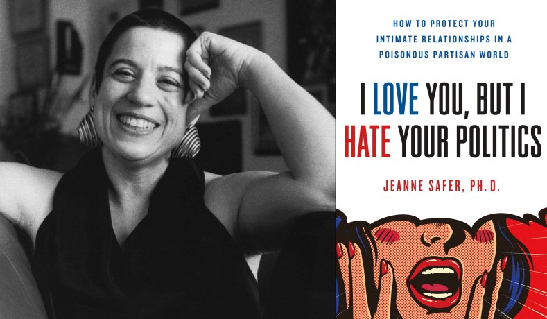 Episode 251: I Love You, But I Hate Your Politics by Jeanne Safer