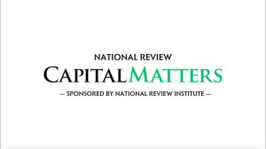 National Review's Capital Matters Launch