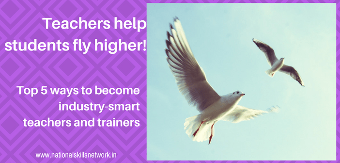 industry-smart teachers and trainers