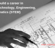 Build a career in Science, Technology, Engineering, and Mathematics (STEM)