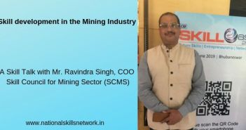 Skill development in the Mining Industry A Skill Talk with Mr. Ravindra Singh, COO, Skill Council for Mining Sector (SCMS)