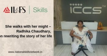 She walks with her might – Radhika Chaudhary, a trainee from IL&FS Skills on rewriting the story of her life