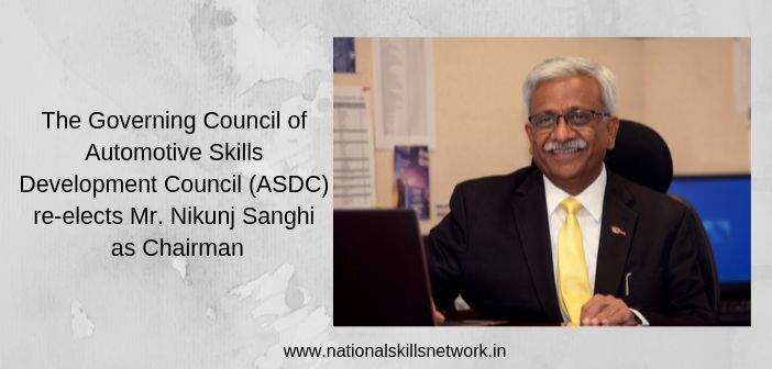 The Governing Council of Automotive Skills Development Council (ASDC) re-elects Mr. Nikunj Sanghi as Chairman
