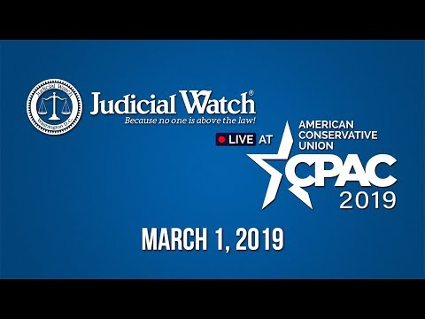 Judicial Watch LIVE @ #CPAC2019 – March 1