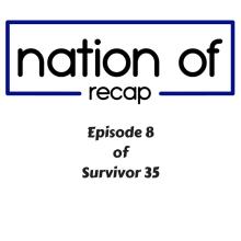 Nation of Recap 091: Episode 8 of Survivor 35 - Nation Of Podcast