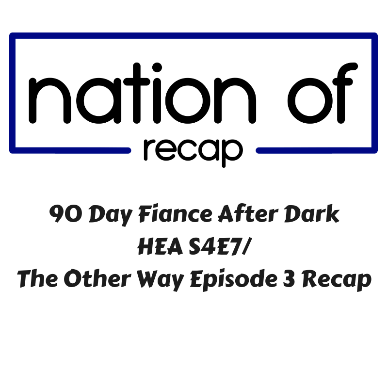 90 Day Fiance After Dark 02: The Other Way Episode 3/HEA Episode 7