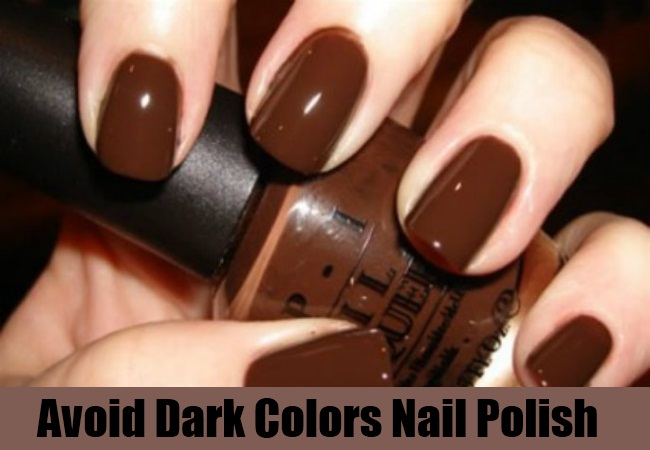 Avoid Dark Colors Nail Polish