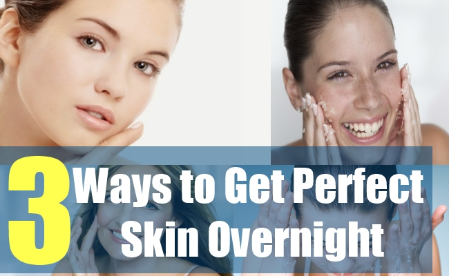 3 Ways to Get Perfect Skin Overnight