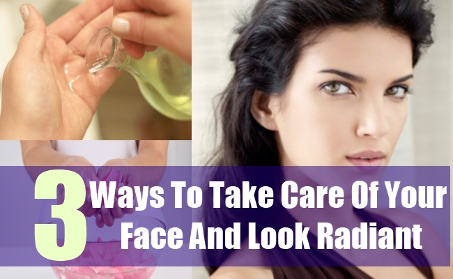 3 Ways To Take Care Of Your Face And Look Radiant