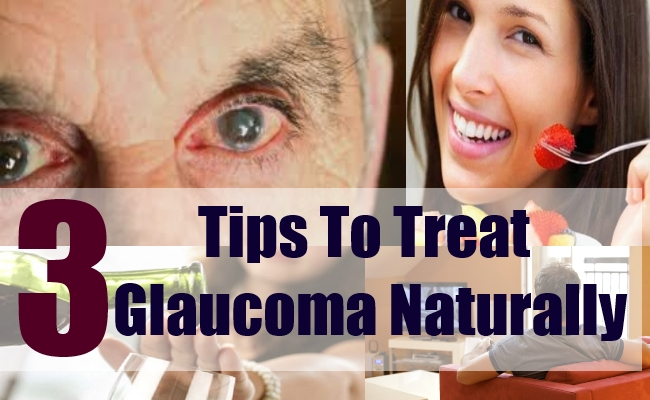 3 Tips To Treat Glaucoma Naturally