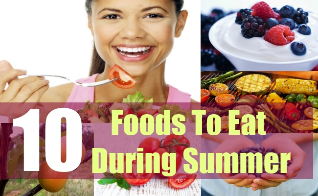 10 Foods To Eat During Summer