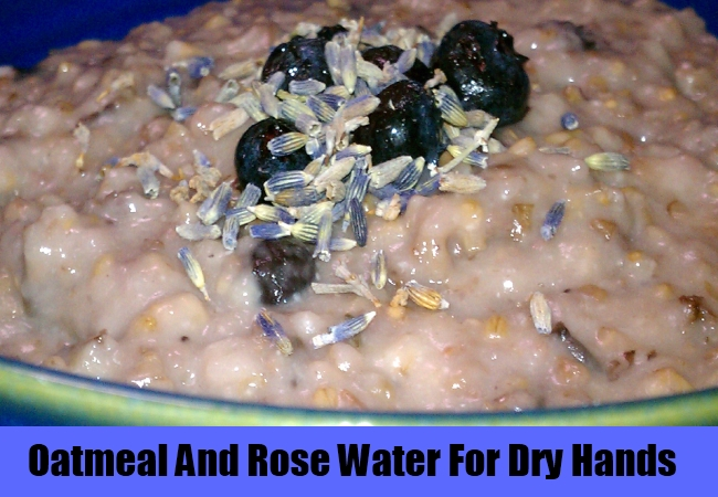Oatmeal And Rose Water For Dry Hands