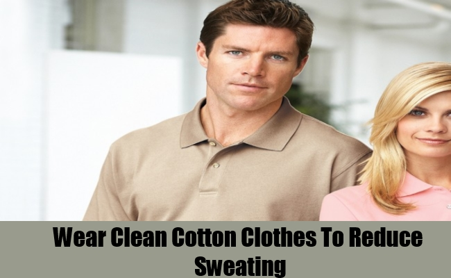 Wear Clean Cotton Clothes To Reduce Sweating