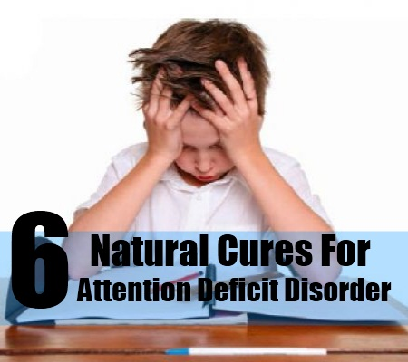 6 Natural Cures For Attention Deficit Disorder