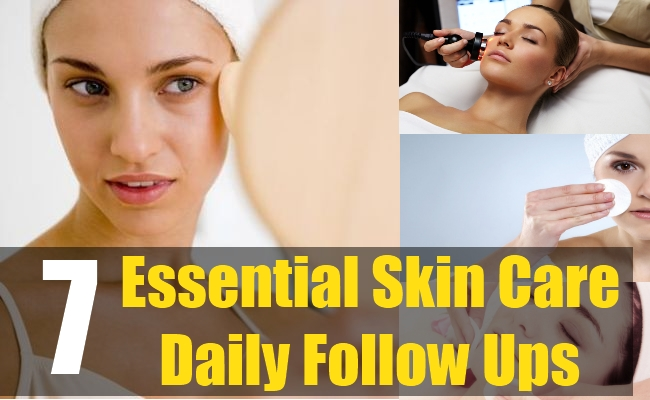 7 Essential Skin Care-Daily Follow Ups