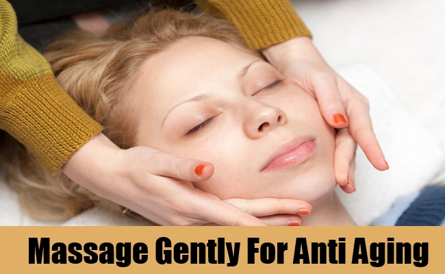 Massage Gently For Anti Aging