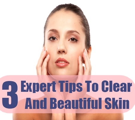 Tips To Clear And Beautiful Skin