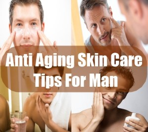 Anti Aging Skin Care Tips For Man