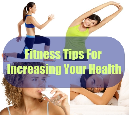 Fitness Tips For Increasing Your Health