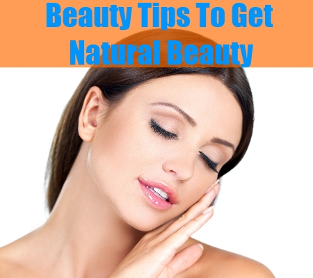 Beauty Tips To Get Natural Beauty