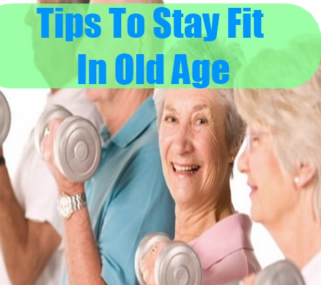Tips To Stay Fit In Old Age