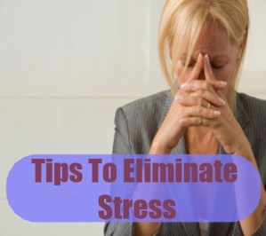 Tips To Eliminate Stress