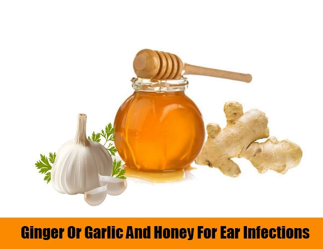 Ginger orGarlic and Honey For EarInfections