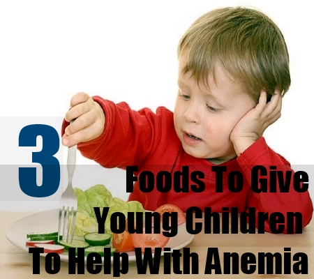 Foods To Give Young Children To Help With Anemia