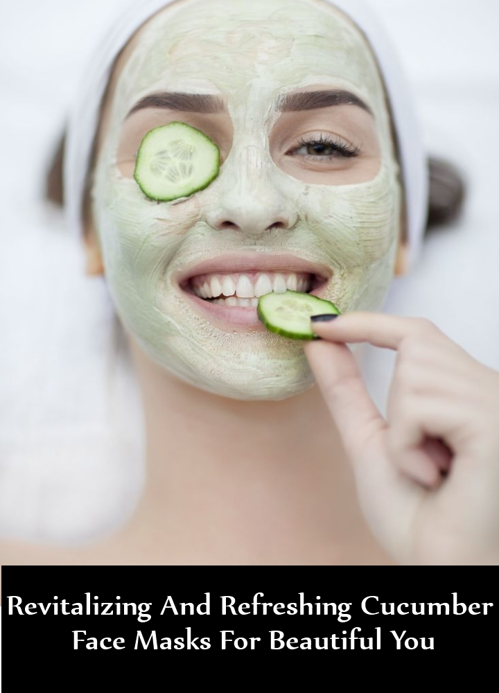 Revitalizing And Refreshing Cucumber Face Masks For Beautiful You