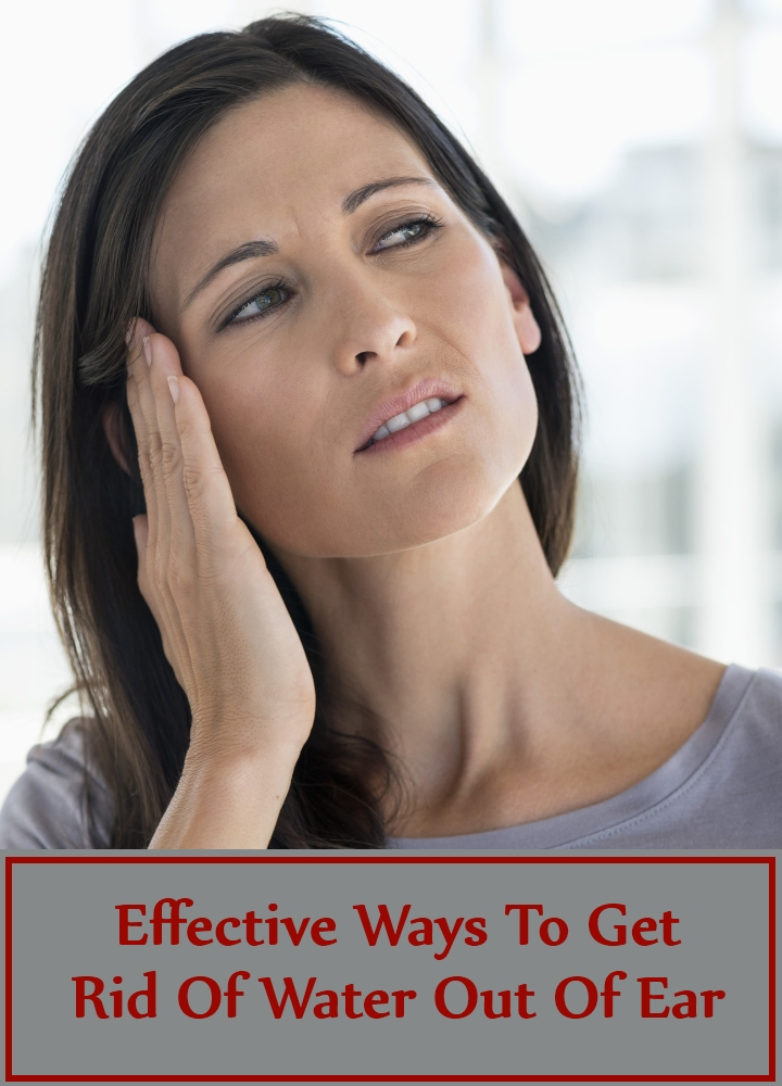 Effective Ways To Get Rid Of Water Out Of Ear