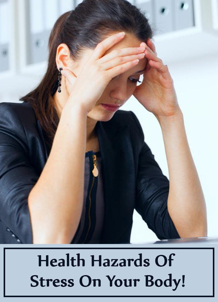 Health Hazards Of Stress On Your Body!