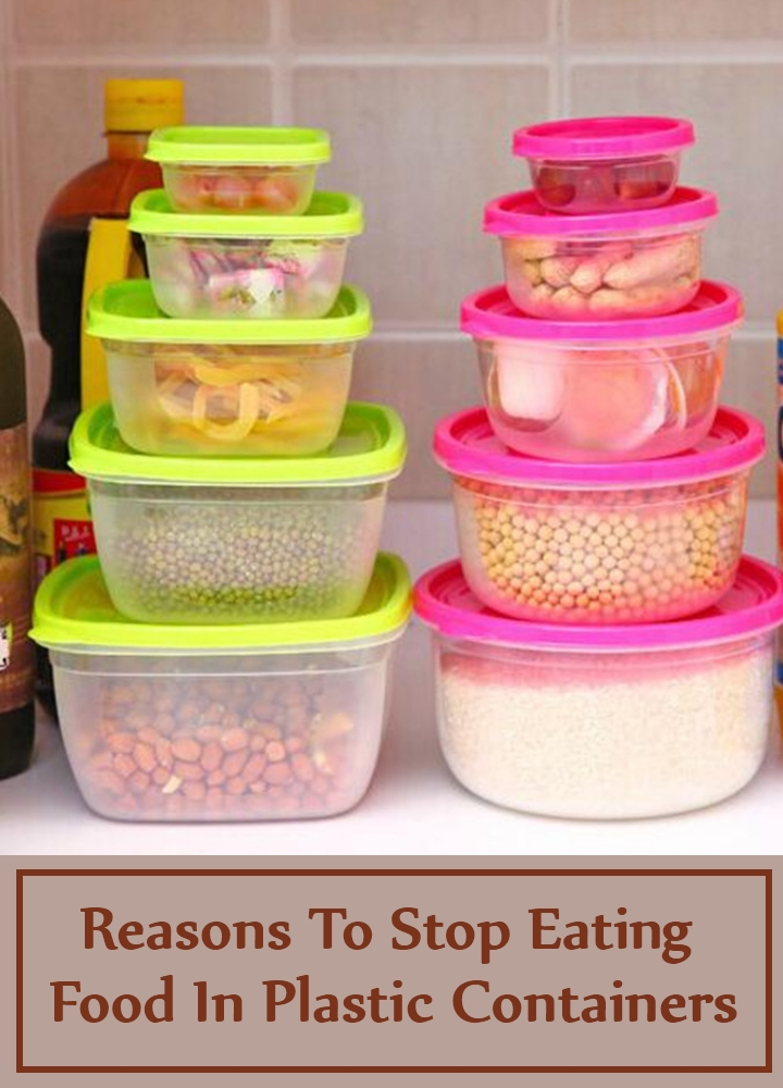 Reasons To Stop Eating Food In Plastic Containers