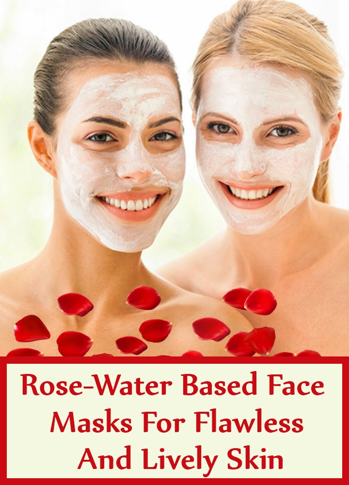 Amazing Rose-Water Based Face Masks For Flawless And Lively Skin