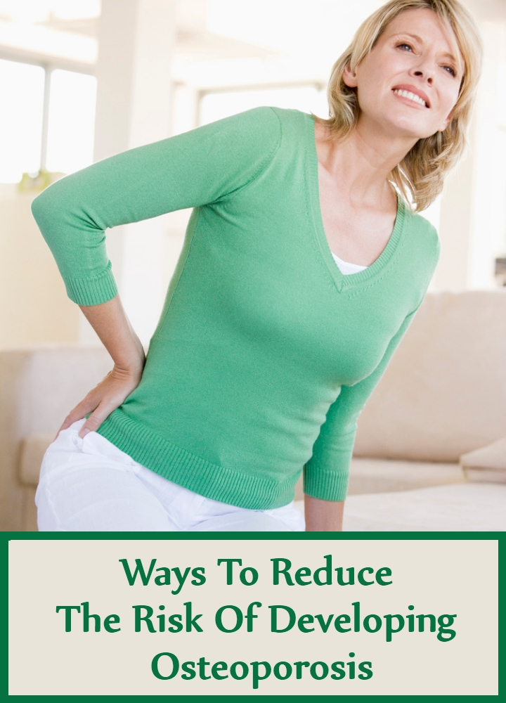 Ways To Reduce The Risk Of Developing Osteoporosis