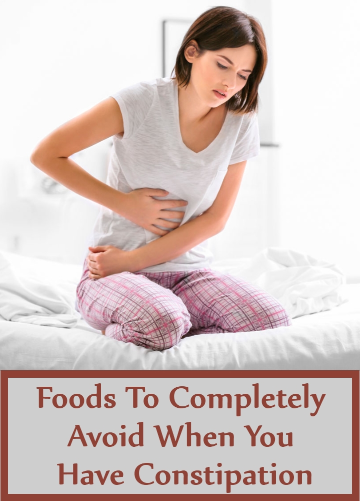 Foods To Completely Avoid When You Have Constipation