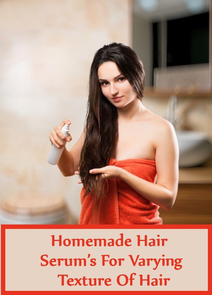 Homemade Hair Serum's For Varying Texture Of Hair