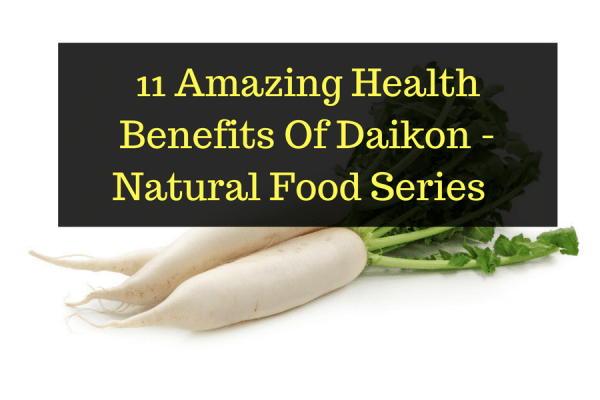 11 Amazing Health Benefits Of Daikon Natural Food Series